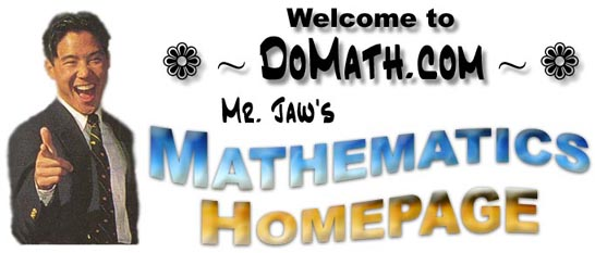 Welcome to DoMath.com, Mr. Jaw's Mathematics Homepage!